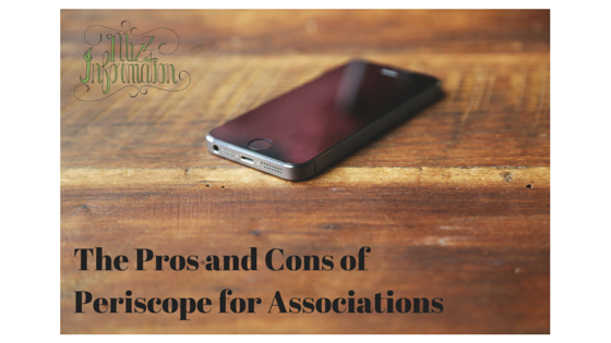 Pros and Cons of Periscope for Associations