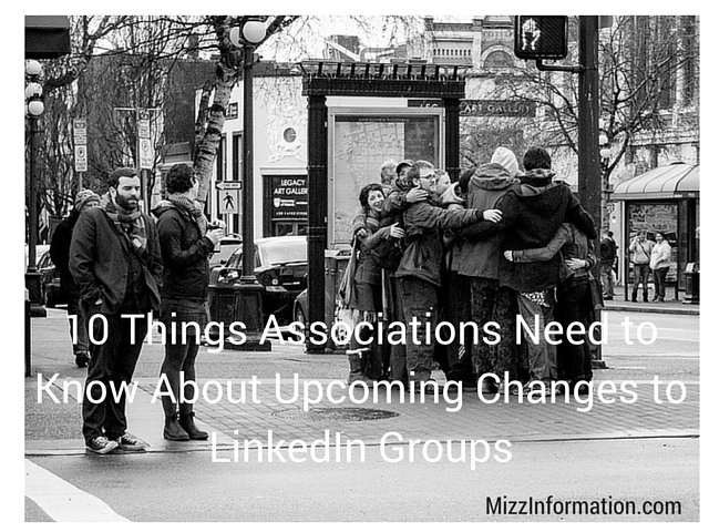 10 Things Associations Need to Know About Upcoming Changes to LinkedIn Groups