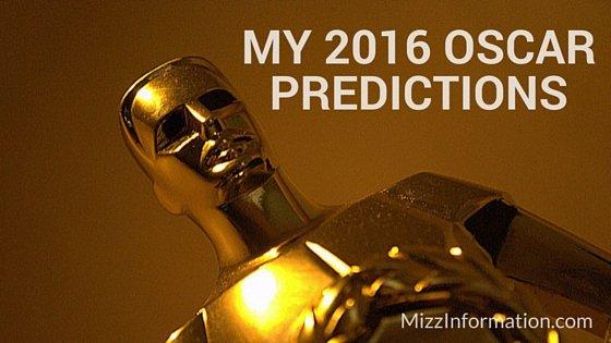 My 2016 Oscar Predictions on Mizz Information