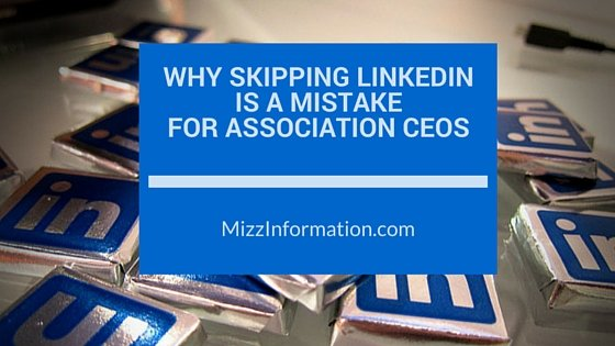 Why Skipping LinkedIn is a Mistake for Association CEOs