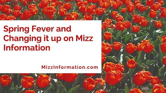 Spring Fever and Changing it up on Mizz Information