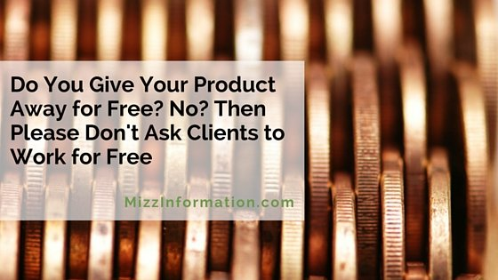 Do You Give Your Product Away for Free? No? Then Please Don't Ask Clients to Work for Free