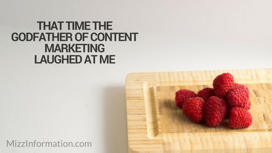 That Time The Godfather of Content Marketing Laughed at Me