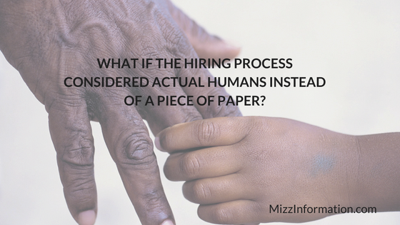 What if the hiring process considered actual humans instead of a piece of paper?