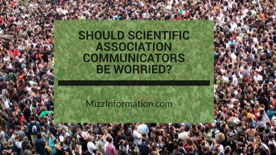Should Scientific Association Communicators Be Worried?