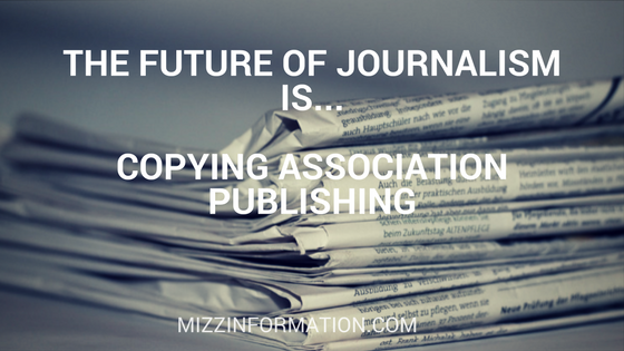 The future of journalism is…copying association publishing