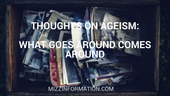 Thoughts on Ageism: What Goes Around Comes Around