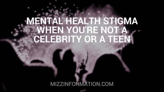 Mental Health Stigma When You're Not a Celebrity or a Teen