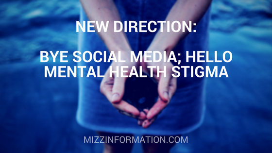New Direction for Mizz Information–Bye Social Media; Hello Mental Health Stigma