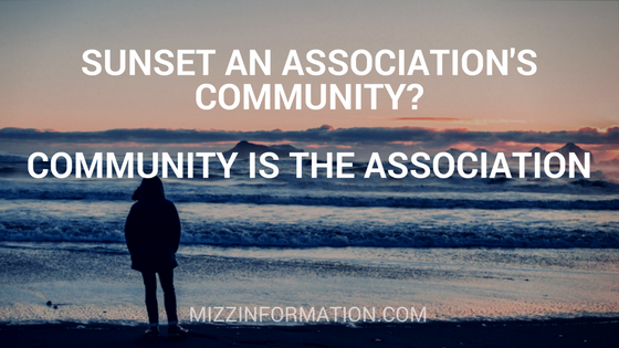 Sunset an association's community? Community IS the association