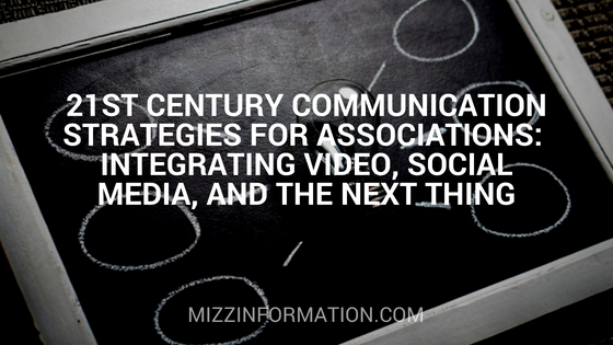 21st Century Communication Strategies for Associations: Integrating Video, Social Media, and The Next Thing